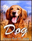 Dog Coloring Book: Beautiful Coloring Book for Adults Relaxation with Stress Relieving Dogs Designs(Animal Coloring Book For Adults) Cover Image