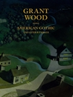 Grant Wood: American Gothic and Other Fables Cover Image