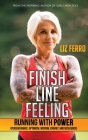 Finish Line Feeling: Running with Power (Perseverance, Optimism, Wisdom, Energy, and Resilience) Cover Image