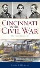 Cincinnati in the Civil War: The Union's Queen City Cover Image