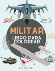 Militar Libro para colorear: Para niños de 4 a 12 años, fuerzas militares y del ejército, tanques, helicópteros, soldados, armas, marina, aviones, Cover Image