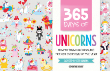 365 Days of Unicorns: How to Draw Unicorns and Friends Every Day of the Year Cover Image