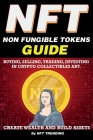 NFT (Non Fungible Tokens), Guide; Buying, Selling, Trading, Investing in Crypto Collectibles Art. Create Wealth and Build Assets: Or Become a NFT Digi Cover Image