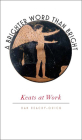 A Brighter Word Than Bright: Keats at Work Cover Image