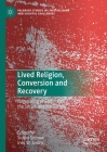 Lived Religion, Conversion and Recovery: Negotiating of Self, the Social, and the Sacred (Palgrave Studies in Lived Religion and Societal Challenges) Cover Image