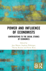 Power and Influence of Economists: Contributions to the Social Studies of Economics (Routledge Frontiers of Political Economy) Cover Image