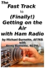 The Fast Track to (Finally!) Getting on the Air With Ham Radio Cover Image