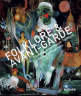 Folklore & Avant-garde: The Reception of Popular Traditions in the Age of Modernism Cover Image