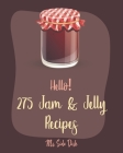 Hello! 275 Jam & Jelly Recipes: Best Jam & Jelly Cookbook Ever For Beginners [Book 1] Cover Image