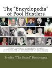 The Encyclopedia of Pool Hustlers: A Rowdy Assortment of Anecdotes, Insights, Encounters, and Esoteric Knowledge of the Legendary Pool Hustlers of the Cover Image