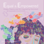 Equal & Empowered: Essays, Poems, & Art Inspired by Feminism: By Young Students Around the World Cover Image