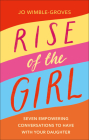 Rise of the Girl: Seven Empowering Conversations To Have With Your Daughter Cover Image