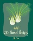 Hello! 285 Fennel Recipes: Best Fennel Cookbook Ever For Beginners [Book 1] Cover Image