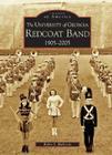 The University of Georgia Redcoat Band 1905-2005 (Images of America (Arcadia Publishing)) Cover Image