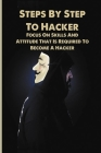 Steps By Step To Hacker: Focus On Skills And Attitude That Is Required To Become A Hacker: The Basic Of Hacking Cover Image