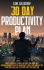 30 Day Productivity Plan: Proven Strategies And Hacks For Cure Your Brain From Procrastination And Poor Time Management. Finish Every Project Yo Cover Image