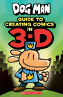 Guide to Creating Comics in 3-D (Dog Man) Cover Image
