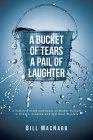 A Bucket of Tears a Pail of Laughter: A Family's Faith and Sense of Humor Prevail in Illness, Tragedy and Spiritual Warfare Cover Image
