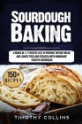Sourdough Baking: 2 Books In 1: 77 Recipes (x2) To Prepare Tartine Bread And Loaves Pizza And Focaccia With Homemade Starter Sourdough Cover Image