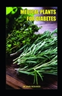 Medical Plants for Diabetes: The Scientifically positive, powerful and proven system for reversing Diabetes without Drugs Cover Image