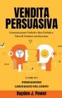 Vendita Persuasiva: Comunicazione Verbale e Non Verbale e l'Arte di Vendere con Successo - Manuale per Venditori - Raccolta di 2 libri (Pe Cover Image