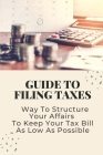 Guide To Filing Taxes: Way To Structure Your Affairs To Keep Your Tax Bill As Low As Possible: Earned Income Tax Credit Cover Image
