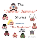 The Jimmer Jammer Stories: Introducing ''The Cheeksters'' Cover Image