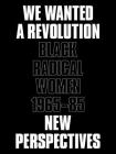 We Wanted a Revolution: Black Radical Women, 1965-85: New Perspectives Cover Image