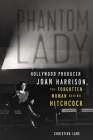 Phantom Lady: Hollywood Producer Joan Harrison, the Forgotten Woman Behind Hitchcock Cover Image