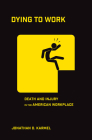Dying to Work: Death and Injury in the American Workplace Cover Image