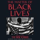 The Matter of Black Lives Lib/E: Writing from the New Yorker Cover Image