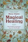 Magical Healing: Folk Healing Techniques from the Old World Cover Image