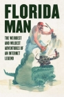Florida Man: The Weirdest and Wildest Adventures of an Internet Legend Cover Image