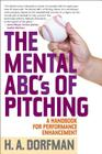 The Mental ABCs of Pitching: A Handbook for Performance Enhancement Cover Image