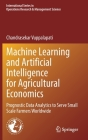 Machine Learning and Artificial Intelligence for Agricultural Economics: Prognostic Data Analytics to Serve Small Scale Farmers Worldwide Cover Image