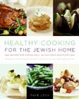 Healthy Cooking for the Jewish Home: 200 Recipes for Eating Well on Holidays and Every Day Cover Image