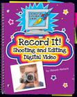 Record It!: Shooting and Editing Digital Video (Explorer Junior Library: Information Explorer Junior) Cover Image