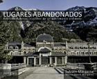 Lugares Abandonados: Descubrimientos Insolitos de un Patrimonio Olvidado Cover Image