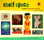 Shelf Space: Modern Package Design 1945-1965 Cover Image