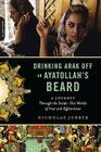 Drinking Arak Off an Ayatollah's Beard: A Journey Through the Inside-Out Worlds of Iran and Afghanistan Cover Image
