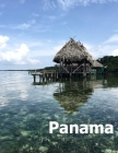 Panama: Coffee Table Photography Travel Picture Book Album Of A Panamanian Country and City In Central South America Large Siz Cover Image