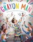 The Crayon Man: The True Story of the Invention of Crayola Crayons Cover Image