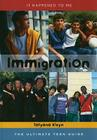 Immigration: The Ultimate Teen Guide (It Happened to Me #29) Cover Image