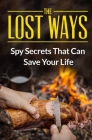 The Lost Ways: Spy Secrets That Can Save Your Life Cover Image