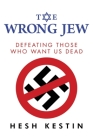 The Wrong Jew: Defeating Those Who Want Us Dead Cover Image