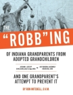 The Robbing of Indiana Grandparents From Adopted Grandchildren Cover Image