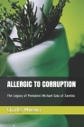 Allergic to Corruption: The Legacy of President Michael Sata of Zambia Cover Image