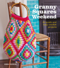Granny Squares Weekend: 20 Quick and Easy Crochet Projects Cover Image