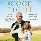 The Good Fight Lib/E: Wanting to Leave, Choosing to Stay, and the Powerful Practice for Loving Faithfully Cover Image