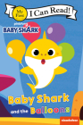 Baby Shark: Baby Shark and the Balloons (My First I Can Read) Cover Image
